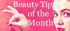 Beauty Tip of the Month – August 2013